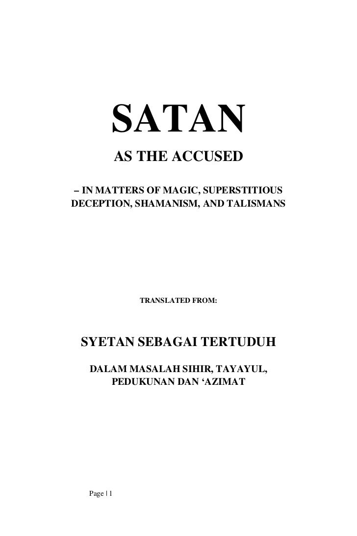 SATAN              AS THE ACCUSED– IN MATTERS OF MAGIC, SUPERSTITIOUSDECEPTION, SHAMANISM, AND TALISMANS                TR...