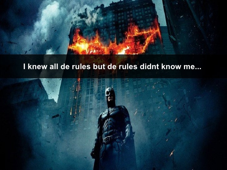 I knew all de rules but de rules didnt know me...