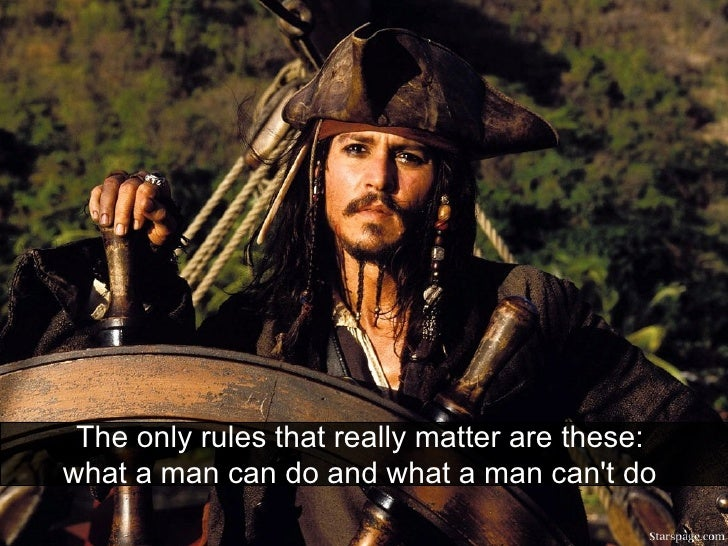 The only rules that really matter are these:  what a man can do and what a man can't do