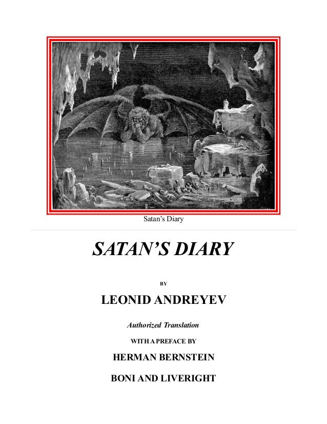 Satan's Diary SATAN'S DIARY BY LEONID ANDREYEV Authorized Translation WITH A PREFACE BY HERMAN BERNSTEIN BONI AND LIVERIGHT