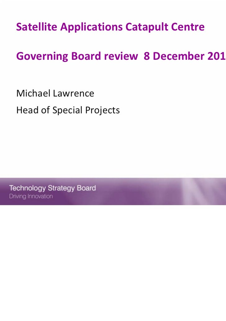 Satellite Applications Catapult CentreGoverning Board review  8 December 2011Michael LawrenceHead of Special Projects