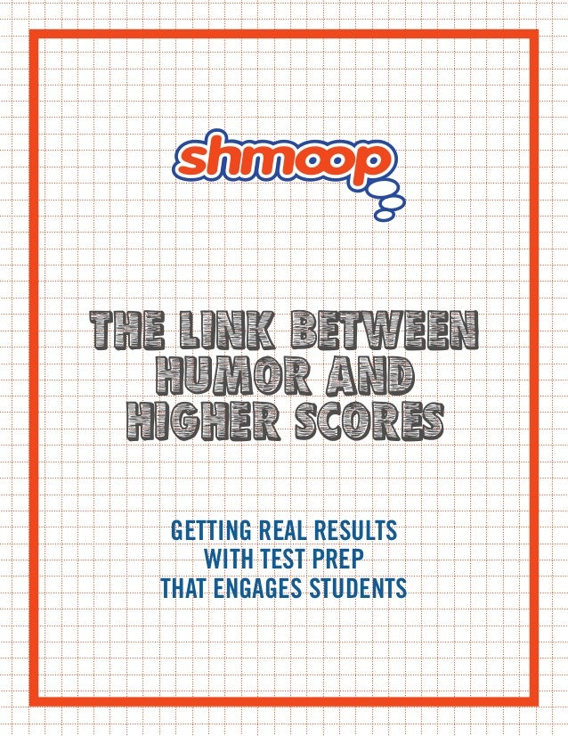 THE LINK BETWEEN HUMOR AND HIGHER SCORES GETTING REAL RESULTS WITH TEST PREP THAT ENGAGES STUDENTS