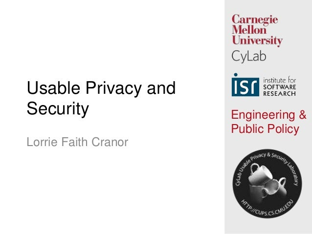 Usable Privacy andSecurity              Engineering &                      Public PolicyLorrie Faith Cranor               ...