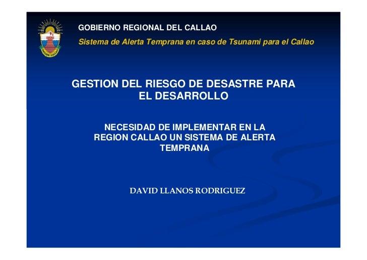 GOBIERNO REGIONAL DEL CALLAO  Sistema de Alerta Temprana en caso de Tsunami para el Callao     GESTION DEL RIESGO DE DESAS...