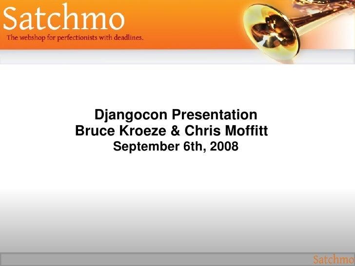DjangoconPresentation BruceKroeze&ChrisMoffitt      September6th,2008