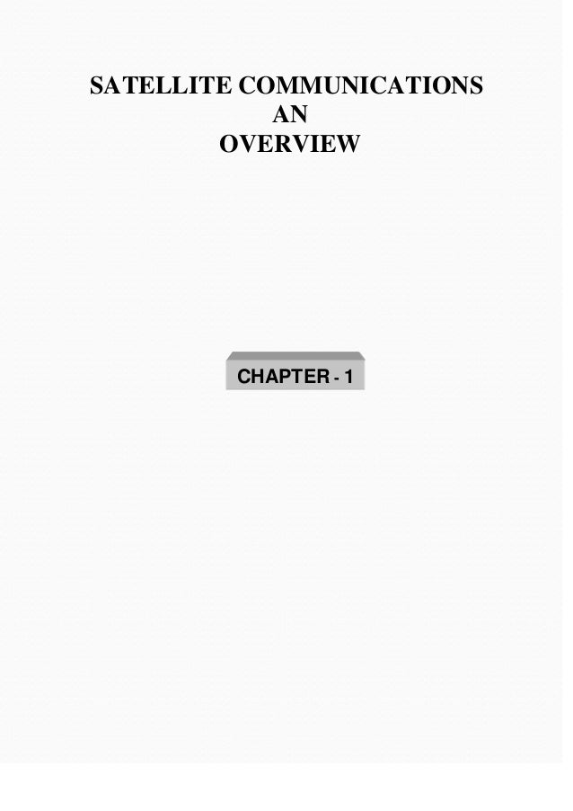 SATELLITE COMMUNICATIONS            AN        OVERVIEW        CHAPTER - 1