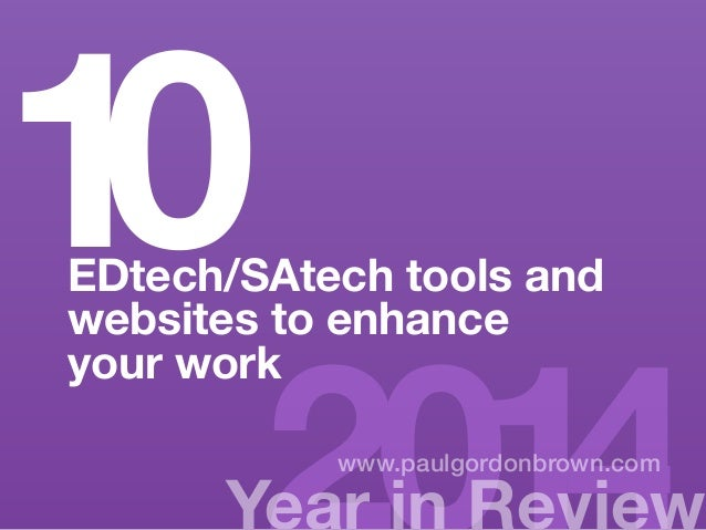 10EDtech/SAtech tools and  Ye2ar 0in R1ev4iew www.paulgordonbrown.com  websites to enhance  your work