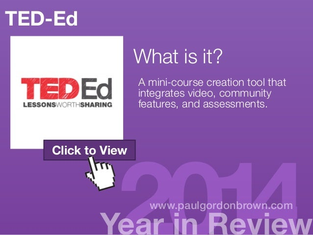 TED-Ed  What is it?  http://paulgordonbrown.com/  A mini-course creation tool that  2014/10/01/wednesday-highered-  integr...