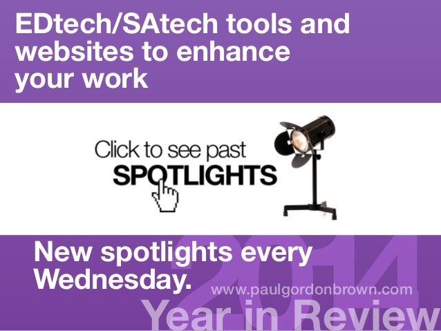EDtech/SAtech tools and  websites to enhance  your work  Ye2ar 0in R1ev4iew www.paulgordonbrown.com  New spotlights every ...