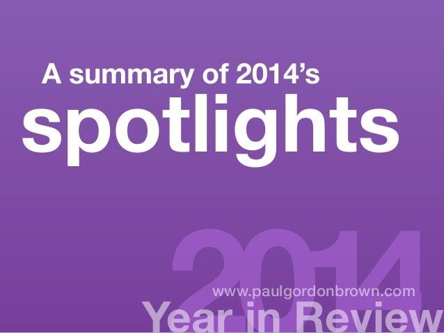 A summary of 2014's spotlights  Ye2ar 0in R1ev4iew www.paulgordonbrown.com