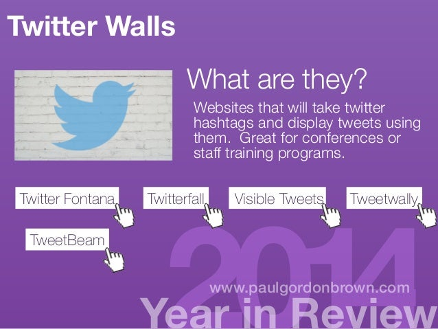 Twitter Walls  What are they?  Websites that will take twitter  hashtags and display tweets using  them. Great for confere...