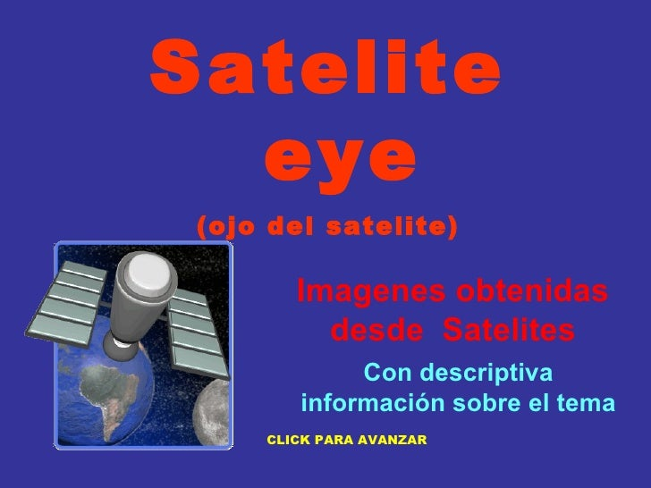 Imagenes   obtenidas desde  Satelites Satelite  eye (ojo del satelite)       Camille Con descriptiva información sobre el ...