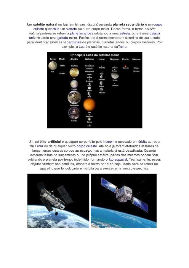 Um satélite natural ou lua (em letra minúscula) ou ainda planeta secundário é um corpo  celeste queorbita um planeta ou ou...