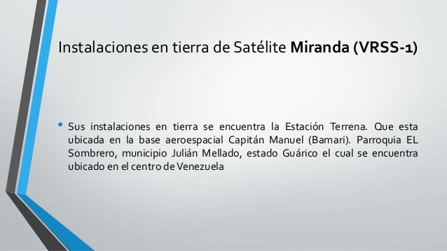 Instalaciones en tierra de Satélite Miranda (VRSS-1) • Sus instalaciones en tierra se encuentra la Estación Terrena. Que e...