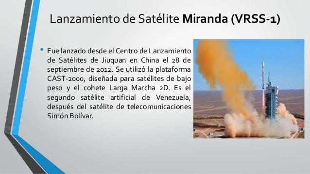 Lanzamiento de Satélite Miranda (VRSS-1) • Fue lanzado desde el Centro de Lanzamiento de Satélites de Jiuquan en China el ...