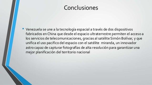 Conclusiones • Venezuela se une a la tecnología espacial a través de dos dispositivos fabricados en China que desde el esp...