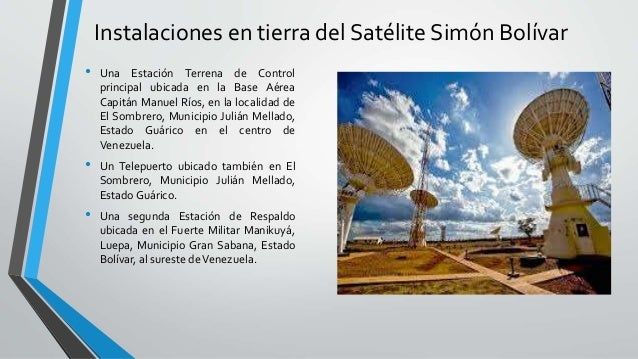 Instalaciones en tierra del Satélite Simón Bolívar • Una Estación Terrena de Control principal ubicada en la Base Aérea Ca...