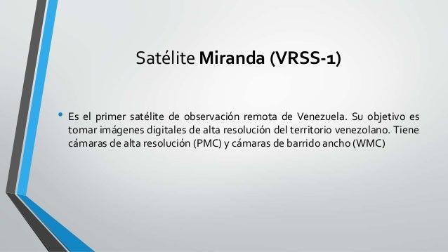 Satélite Miranda (VRSS-1) • Es el primer satélite de observación remota de Venezuela. Su objetivo es tomar imágenes digita...