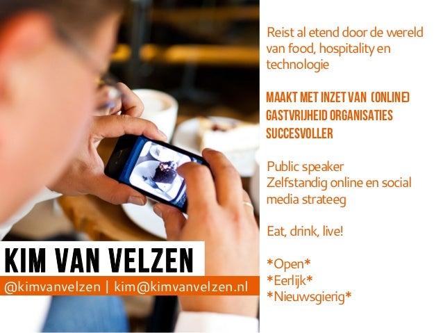 Kim van Velzen  @kimvanvelzen   kim@kimvanvelzen.nl  Reist al etend door de wereld  van food, hospitality en  technologie ...