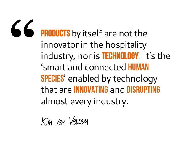 PRODUCTS  by  itself are not the  innovator in the hospitality  industry, nor is technology. It's the  'smart and connecte...
