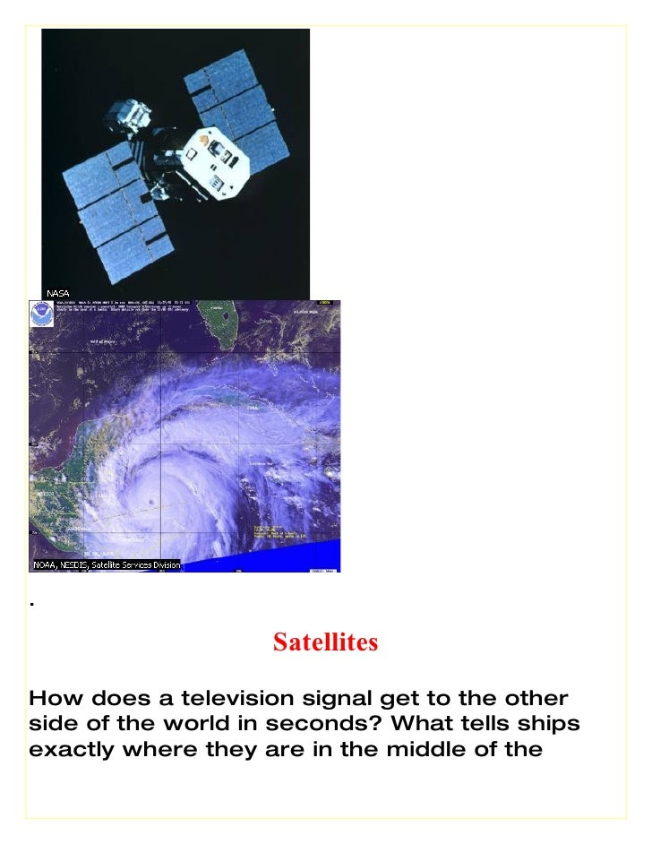 .                      Satellites How does a television signal get to the other side of the world in seconds? What tells s...