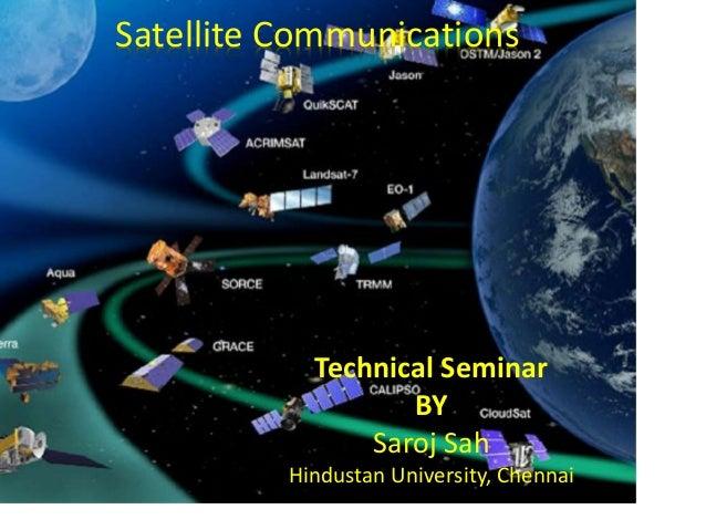 Satellite Communications Technical Seminar BY Saroj Sah Hindustan University, Chennai