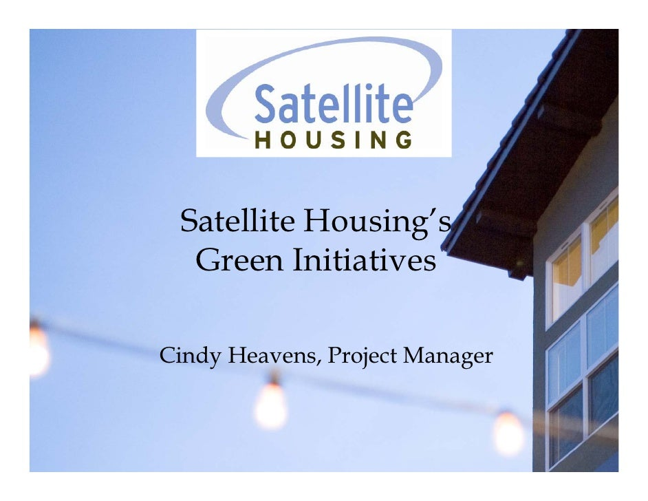 Satellite Housing's   Green Initiatives  Cindy Heavens, Project Manager