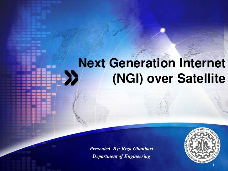 Next Generation Internet (NGI) over Satellite<br />1<br />Presented  By: Reza Ghanbari<br />Department of Engineering<br />