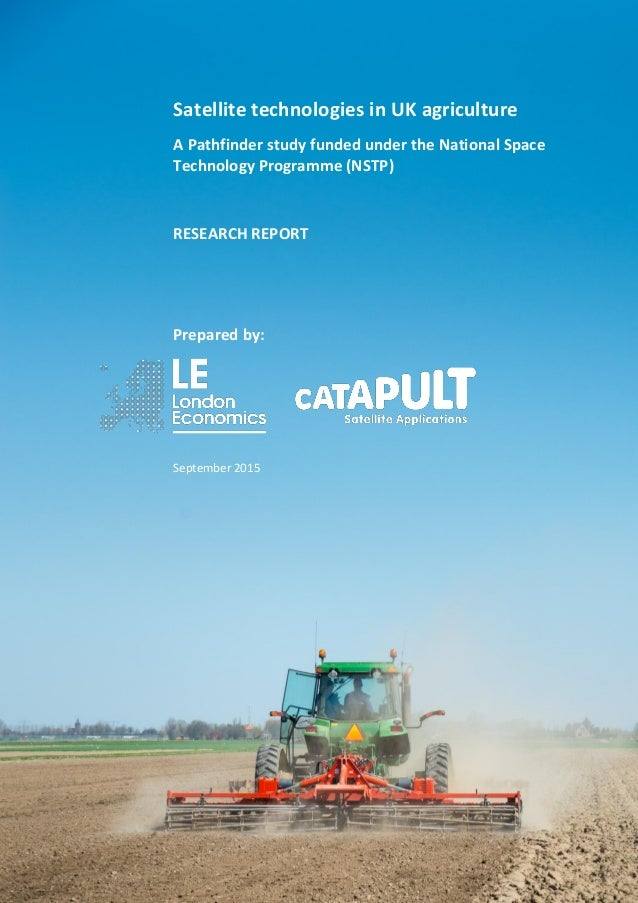 FINAL September 2015 Satellite technologies in UK agriculture A Pathfinder study funded under the National Space Technolog...