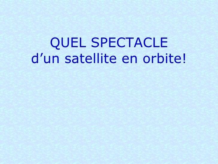 QUEL SPECTACLE d'un satellite en orbite!