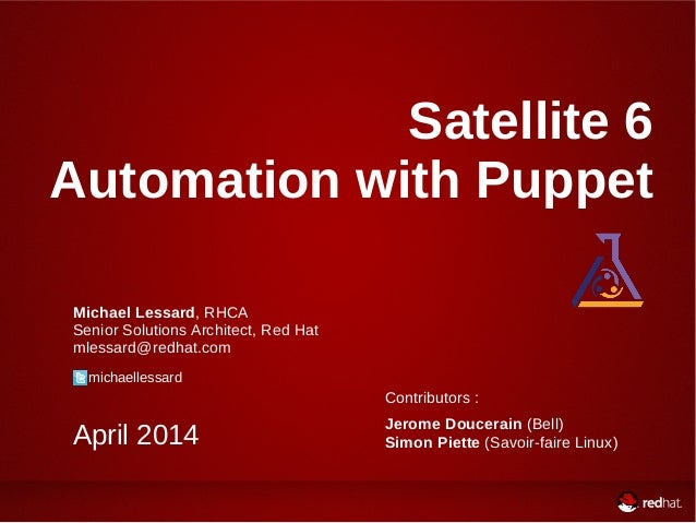 Satellite 6 Automation with Puppet Michael Lessard, RHCA Senior Solutions Architect, Red Hat mlessard@redhat.com michaelle...