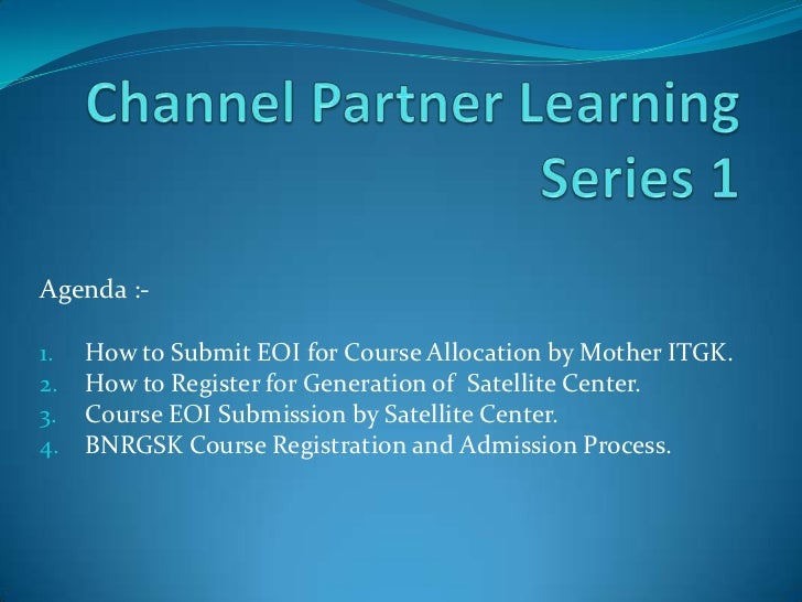 Agenda :-1.   How to Submit EOI for Course Allocation by Mother ITGK.2.   How to Register for Generation of Satellite Cent...
