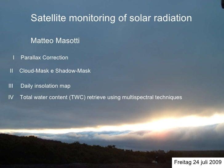 Satellite monitoring of solar radiation I  Parallax Correction II  Cloud-Mask e Shadow-Mask III   Daily insolation map IV ...