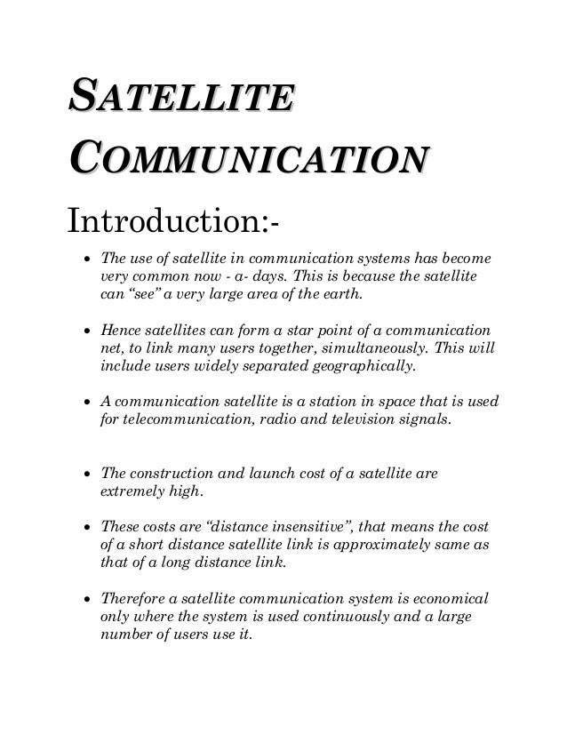 SSAATTEELLLLIITTEE CCOOMMMMUUNNIICCAATTIIOONN Introduction:-  The use of satellite in communication systems has become ve...