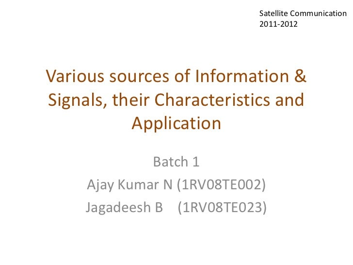 Satellite Communication                            2011-2012Various sources of Information &Signals, their Characteristics...