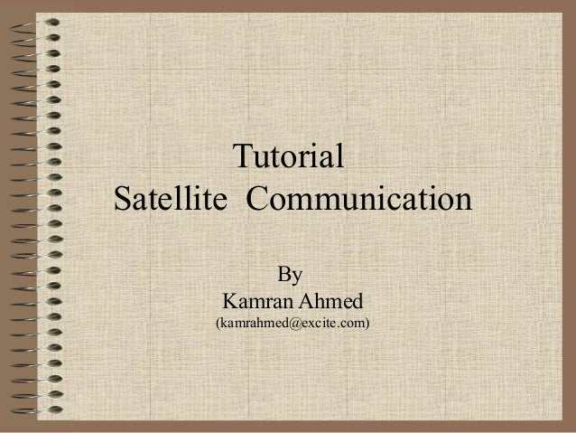 Tutorial Satellite Communication By Kamran Ahmed (kamrahmed@excite.com)