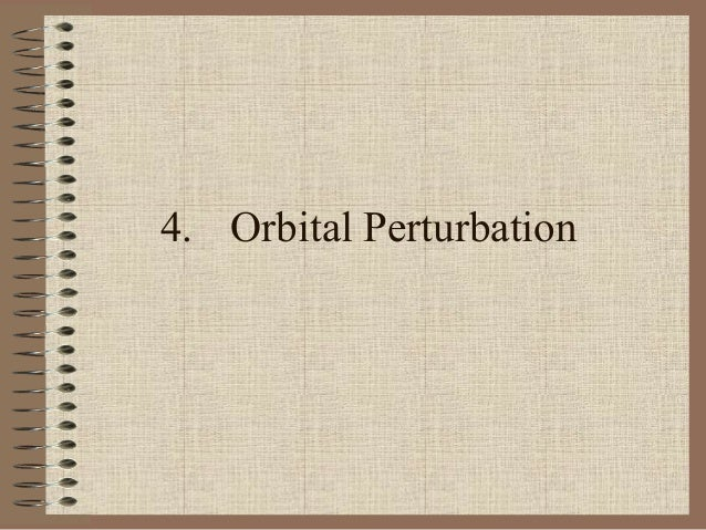 Orbital perturbations • In this chapter we will discuss the most important disturbances. This is necessary to do because w...