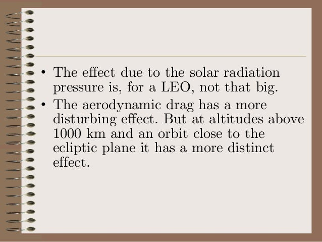 • Aerodynamic Pressure  – The pressure due to the atmosphere affects the satellite, although one often think of space as a...