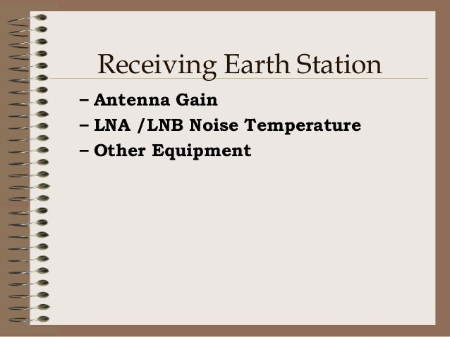 G/T (Gain to System Noise Temperature) – This is the Figure of merit of any receiving system – It is the ratio of gain of ...