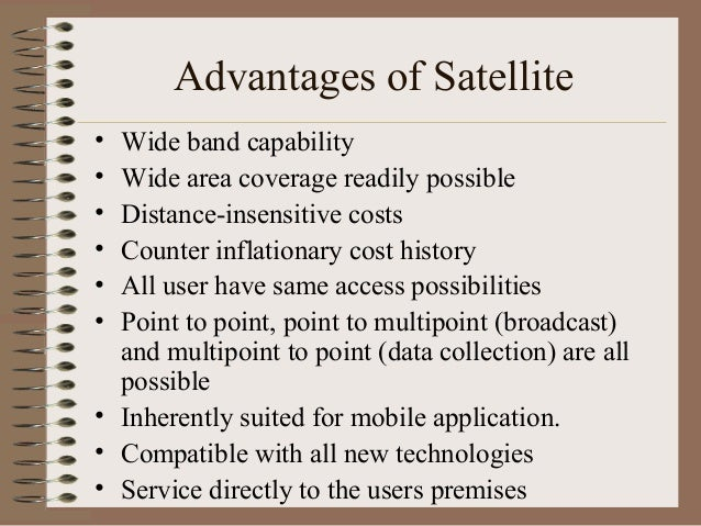 Advantages of Satellite • • • • • •  Wide band capability Wide area coverage readily possible Distance-insensitive costs C...