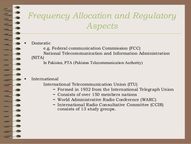 Frequency Allocation and Regulatory Aspects •  Domestic e.g. Federal communication Commission (FCC) National Telecommunica...