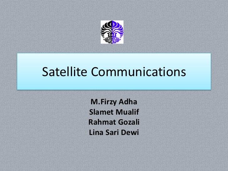 Satellite Communications       M.Firzy Adha       Slamet Mualif       Rahmat Gozali       Lina Sari Dewi