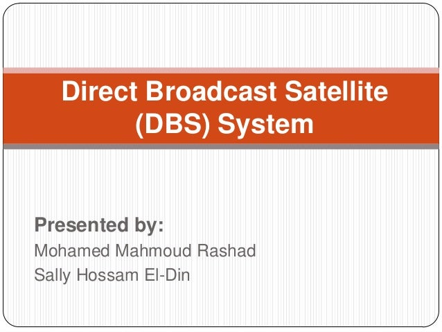 Direct Broadcast Satellite        (DBS) SystemPresented by:Mohamed Mahmoud RashadSally Hossam El-Din