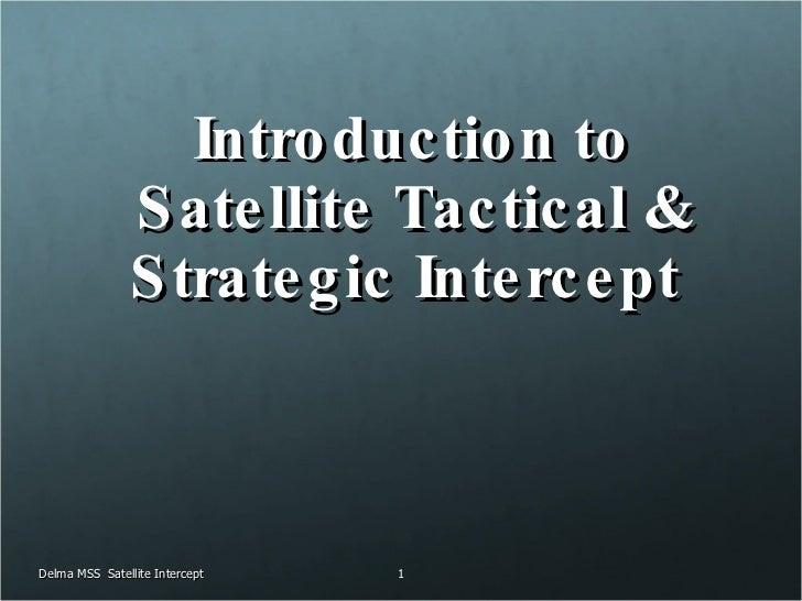 Introduction to Satellite Tactical & Strategic Intercept  Delma MSS  Satellite Intercept