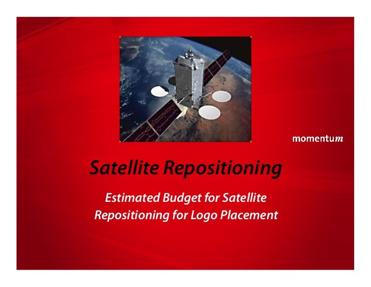 Satellite Repositioning  Estimated Budget for SatelliteRepositioning for Logo Placement