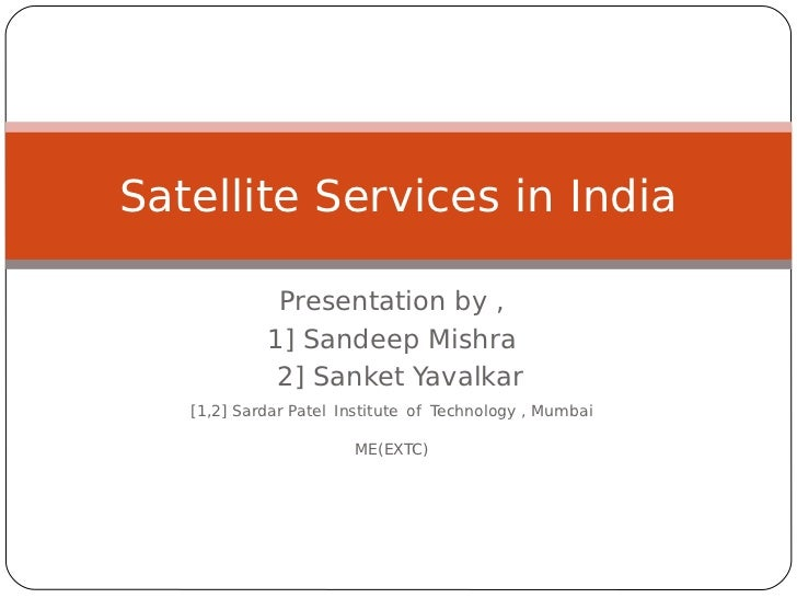 Satellite Services in India             Presentation by ,            1] Sandeep Mishra             2] Sanket Yavalkar   [1...