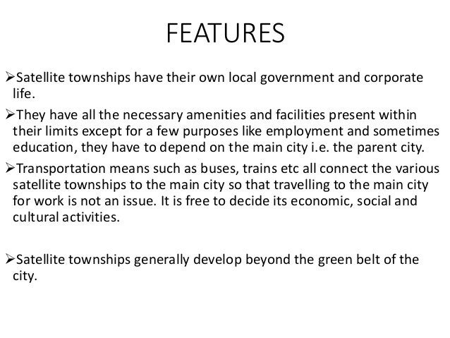 FEATURES setting up of industries is prohibited in Satellite townships. It is mainly a residential area having only local...