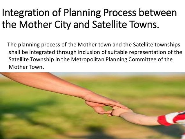 Outcomes Of Satellite Township Development a. Amelioration of population pressure on metropolitan towns. b. Improved fin...