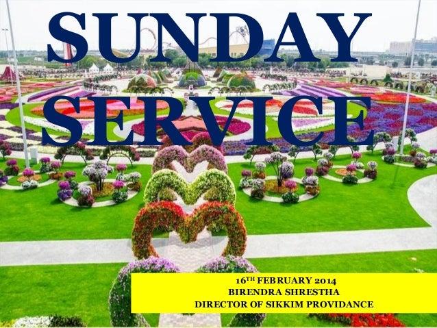SUNDAY SERVICE 16TH FEBRUARY 2014 BIRENDRA SHRESTHA DIRECTOR OF SIKKIM PROVIDANCE