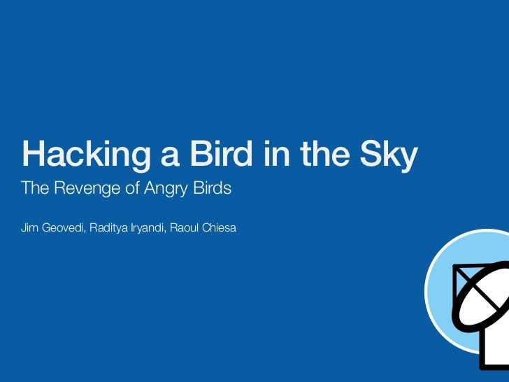 Hacking a Bird in the SkyThe Revenge of Angry BirdsJim Geovedi, Raditya Iryandi, Raoul Chiesa